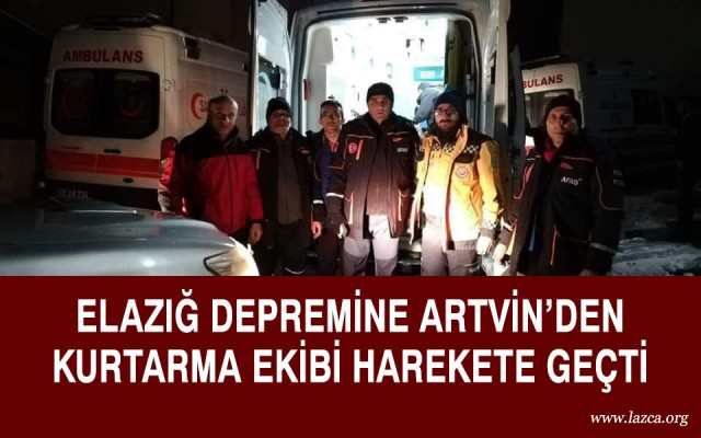 ELAZIĞ DEPREMİNE ARTVİN'DEN DESTEK