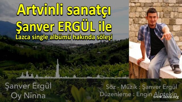 Artvinli sanatçı Şanver ERGÜL ile Lazca single albümü hakkında söyleşi