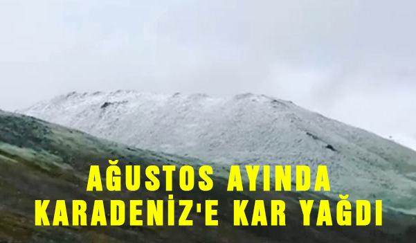 AĞUSTOS AYINDA KARADENİZ'E KAR YAĞDI