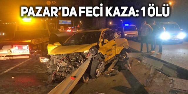 Pazar'da feci kaza: 1 ölü